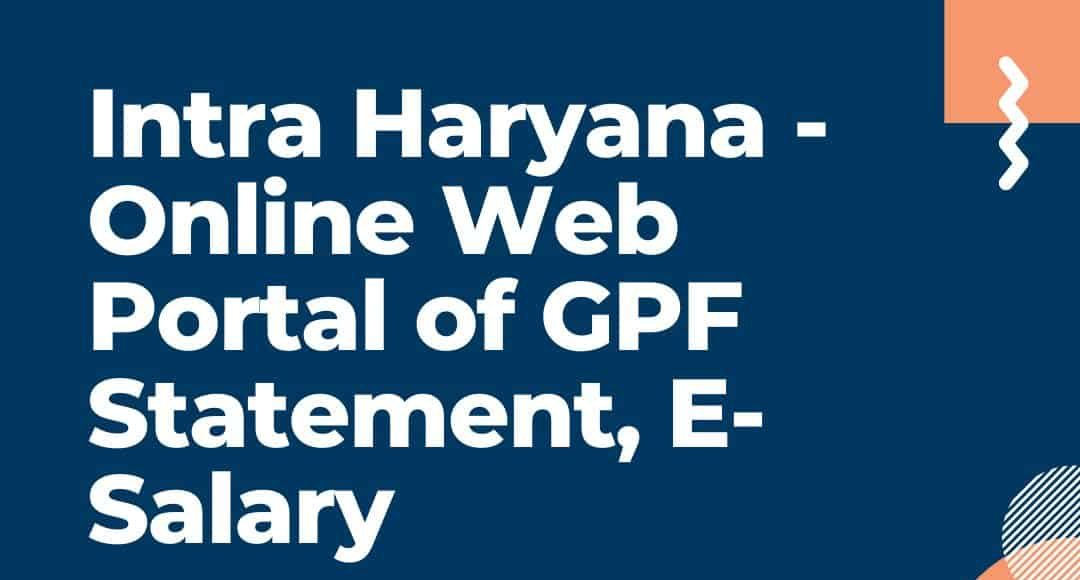 Intra Haryana – Gpf Statement, E-Salary, And Property Return At Intrahry.gov.in