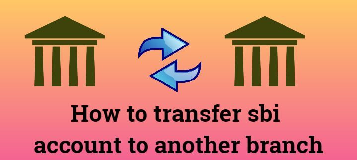 How To Transfer Sbi Account To Another Branch Online/Offline